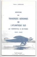 Répertoire Des TRAVERSEES AERIENNES De L' ATLANTIQUE SUD Par L' AEROPOSTALE Et AIR FRANCE 1930 1940  - Labrousse - Frankrijk