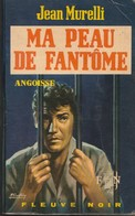 Roman. Jean Murelli. Ma Peau De Fantôme Fleuve Noir. Angoisse N° 161. Année 1969. Etat Moyen. - Fantastic