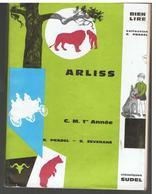 Scolaire Lecture ARLISS Pour C.M. 1 ère Année Par E. PRADEL & R. SEVENANS, Ill. Anne BOZELLEC Ed. Classique SUDEL1965 - 6-12 Ans