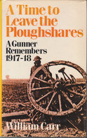 A Time To Leave The Ploughshares ~ A Gunner Remembers 1917-1918 // William Carr - War 1914-18