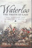 Waterloo, The Truth At Last ~ Why Napoleon Lost The Great Battle // Paul L. Dawson - Libri, Riviste, Fumetti