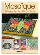 Mosaïque éléments De Decoration 14 Réalisations - Creative Hobbies