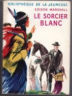 """Bibliothèque De La Jeunesse Avec Jaquette - Edison Marshall - """"Le Sorcier Blanc"""" - 1954 - Bibliothèque De La Jeunesse"""