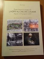 Petite Histoire De L'hôpital Civil De Colmar Depuis 1255 Jusqu'en 2005-Alsace - Libros, Revistas, Cómics