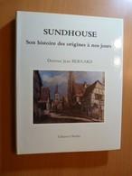 Bernard Dr. Sundhouse. Son Histoire Des Origines à Nos Jours. Alsace. Ried - Livres, BD, Revues