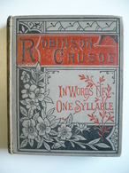 ROBINSON CRUSOE IN WORDS OF ONE SYLLABLE - 1886 - 1ère Edit. - MARY GODOLPHIN - CHARLES DICKENS - CRYSTAL PALACE PRESS - Livres Anciens