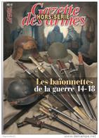 LES BAIONNETTES GUERRE 1914 1918 GAZETTE ARMES HORS SERIE 18 ARMEMENT POILU TRANCHEES - 1914-18