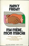 Nancy Friday -Ma Mère Mon Miroir Edit Robert Laffont 1979 - Romantique