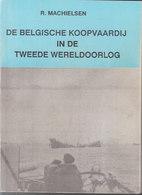 De Belgische Koopvaardij In De Tweede Wereldoorlog // R. Machielsen - Guerre 1939-45