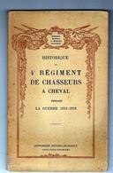 4e REGIMENT De CHASSEURS A CHEVAL 1914 - 1918 Ouvrage De 104 Pages - Documents Historiques