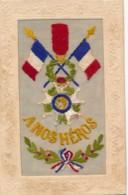 CPA WW1 Guerre 14-18 Carte Brodée Patriotique A Nos Héros Médaille Légion D'Honneur - Weltkrieg 1914-18