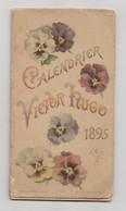 CALENDRIER VICTOR HUGO 1895 - Killinger & Faivret Paris - Petit Format : ...-1900