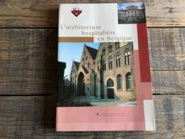 L' ARCHITECTURE HOSPITALIERE EN BELGIQUE Régionalisme Hôpital Damme Jolimont Lierneux Liège Namur La Louvière Lessines - Culture