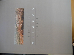 ALLAUCH D'UN SIECLE A L'AUTRE OFFERT AU PREFET PAR ROLAND POVINELLI MAIRE AVEC DEDICACE 154 PAGES - Provence - Alpes-du-Sud