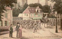 - 60 - SENLIS (Oise). -  La Guerre. - Entrée Des Prussiens Dans La Ville. - - Guerre 1914-18