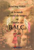 DE LA MORALE AU MORAL DES TROUPES OU L HISTOIRE DES B.M.C.  1918 2004  PAR M.S. HARDY  HISTORIQUE MAISON DE TOLERANCE - Livres