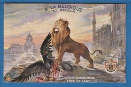 A LA BELGIQUE TO BELGIUM LIBERTEE QUAND MEME FREE AT LAST - War 1914-18