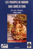 LES TROUPES DE MARINE DANS L ARMEE DE TERRE UN SIECLE D HISTOIRE 1900 2000  INFANTERIE ARTILLERIE COLONIALE - Livres
