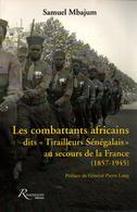 LES COMBATTANTS AFRICAINS DITS TIRAILLEURS SENEGALAIS AU SECOURS DE LA FRANCE 1857 1945  ARMEE D AFRIQUE - Libros