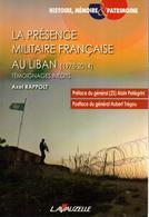 LA PRESENCE MILITAIRE FRANCAISE AU LIBAN 1978 2014  TEMOIGNAGES INEDITS - Livres