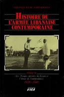 HISTOIRE DE L ARMEE LIBANAISE CONTEMPORAINE  TROUPES SPECIALES DU LEVANT  ARMEE INDEPENDANCE  1926 1946  TOME 2 - Livres