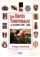 LES UNITES TERRITORIALES EN ALGERIE 1955 1960  PAR P. LAMARQUE - Livres