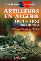 ARTILLEURS EN ALGERIE 1954 1962  UN DEFI RELEVE - Livres