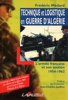 TECHNIQUE ET LOGISTIQUE EN GUERRE D ALGERIE  ARMEE FRANCAISE ET SON SOUTIEN 1954 1962 - Livres