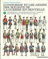 MILITARIA - L UNIFORME ET LES ARMES DES SOLDATS DE LA GUERRE EN DENTELLE 1700 1800, LILIANE ET FRED FUNCKEN, EO 1976, - Divise