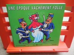 Une époque Vachement Folle Avec Vedette Vache Qui Rit Et Dessin De Chaunu? à L'intérieur, émmanuel Chaunu......3C0420 - Livres, BD, Revues