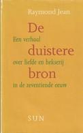 De Duistere Bron. Een Verhaal Over Liefde En Hekserij In De Zeventiende Eeuw Van Raymond Jean - Histoire