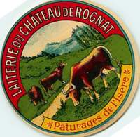 100420 - ETIQUETTE FROMAGE - Laiterie Du CHATEAU DE ROGNAT Pâturages De L' Isère - Vache - Quesos