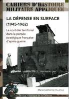 LA DEFENSE EN SURFACE 1945 1962 CONTROLE TERRITORIAL DANS LA PENSEE STRATEGIQUE FRANCAISE D APRES GUERRE - Histoire