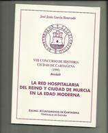 LIBRO  La Red Hospitalaria Del Reino Y Ciudad De Murcia En La Edad Moderna. José Jesús García Hourcade. - Historia Y Arte