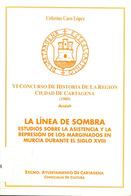 LIBRO La Línea De Sombra: Estudios Sobre La Asistencia Y La Represión De Los Marginados En Murcia SIGLO XVIII. - Histoire Et Art