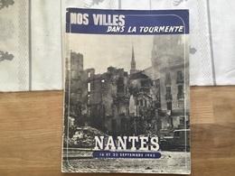 Revue Villes Dans La Tourmente Nantes Bombardement 16-23 Septembre 1943 état Français - 1939-45