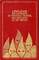 Histoire De L'esclavage : De L'Afrique Au Nouveau Monde, Des Esclaves Au XXè Siècle - Histoire