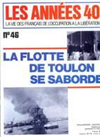 LES ANNEES 40 N° 46 Toulon Sabordage De La Flotte , Capitale Marine , 5 Sous Marins Sortent Piege , Histoire Guerre - History