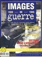 IMAGES DE GUERRE 1939 1945 N° 40 Victoire Dans Atlantique , Défaite U Boote , Sous Marins Français Militaria WW2 - War 1939-45