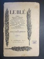 Albert Larbalétrier - Le Blé - Livre - Ouvrage Complet Ancien  - Editeur S. Bormann  B.E Et Peu Commun - 2. Graines