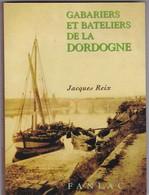 DORDOGNE ,,,  JACQUES  REIX ,,,,,GABARIERS ET BATELIERS DE LA  DORDOGNE DEDICACE DE L'AUTEUR - Livres, BD, Revues