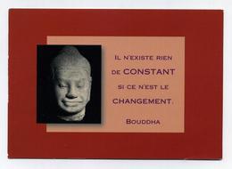 CP TBE - Citation - Bouddha - Il N'existe Rien De Constant Si Ce N'est Le Changement - Pensées, Philosophie, Zen, Yoga - Budismo