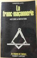 Christian Jacq - La Franc Maçonnerie. Histoire Et Initiation / éd. Robert Laffont - 1975 - Histoire