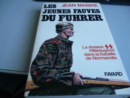 LES JEUNES FAUVES DU FUHRER LA DIVISION SS HITLERJUGEND DANS LA BATAILLE DE  NORMANDIE Par JEAN MABIRE - French