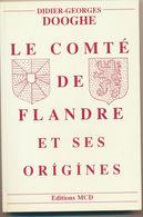 Le Comté De Flandre Et Ses Origines -  Didier-Georges DOOGHE - Picardie - Nord-Pas-de-Calais