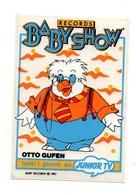 Autocollant Baby Show Otto Gufen - Records Tutti I Giorni Su Junior TV De 1987 - Format : 9.5x6.5cm - Aufkleber