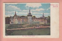 OUDE POSTKAART ZWITSERLAND - SCHWEIZ -    SUISSE -    1900'S -  GRUSS AUS ZURICH - DAS NEUE DOLDER HOTEL - ZH Zurich