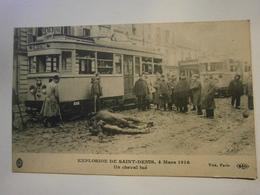 Explosion De Saint Denis Un Cheval Tué,1916,non écrite, Bel état Mais Un Nettoyage à Faire Au Verso - Saint Denis