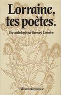 Lorraine, Tes Poètes - Une Anthologie Par Bernard Lorraine - Editions Serpenoise 1983 - Autres