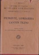 PIEMONTE, LOMBARDIA, CANTON TICINO Touring Club Italiano 1914. - Histoire, Philosophie Et Géographie